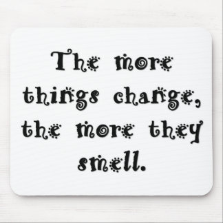 the-more-things-change-the-more-they-smell mouse pad
