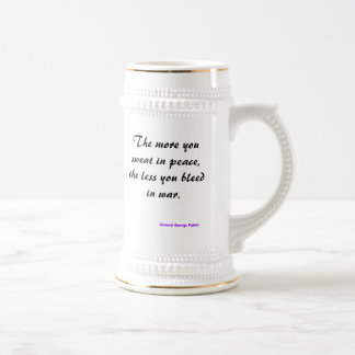 The more you sweat in peace, the less you bleed... beer stein