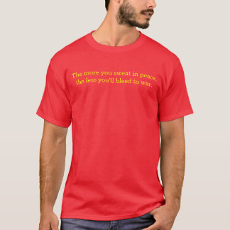 The more you sweat in peace, the less you'll bl... T-Shirt