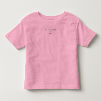 The most beautiful is smiling toddler t-shirt