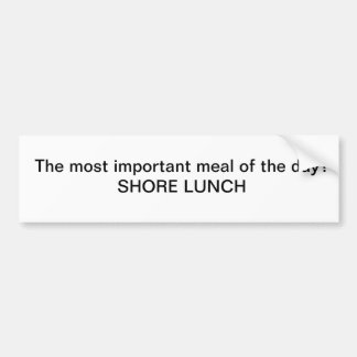 The most important meal of the day?  Shore Lunch Bumper Sticker
