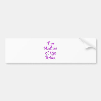 The Mother of the Bride Car Bumper Sticker