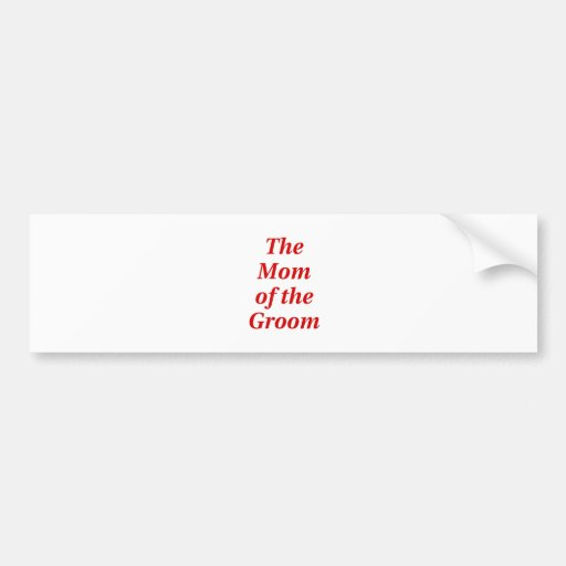 The Mother of the Groom Bumper Sticker