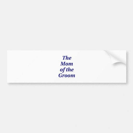 The Mother of the Groom Bumper Stickers