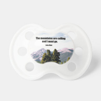 The mountains are calling and I must go. Baby Pacifier