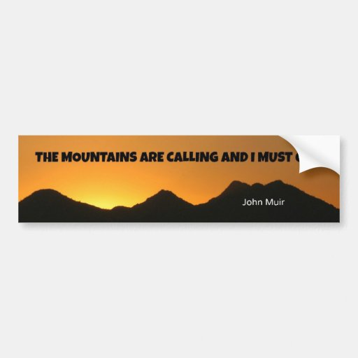 The mountains are calling and i must go bumper sticker for The mountains are calling and i must go metal sign
