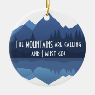 The Mountains are Calling...Ornament Ceramic Ornament