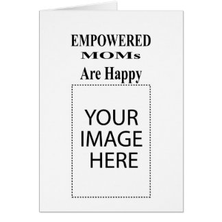 The MUSEUM Artist Series EMPOWERED MOMs Are Happy Card