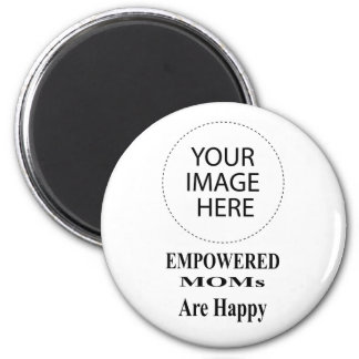 The MUSEUM Artist Series EMPOWERED MOMs Are Happy Refrigerator Magnet