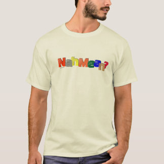 The 'Nah Mean' T T-Shirt