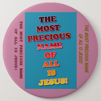 The Name Jesus Is The Most Precious Of All! 6 Inch Round Button