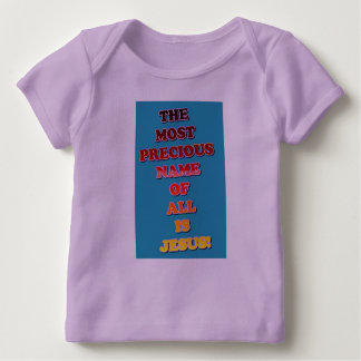 The Name Jesus Is The Most Precious Of All! Baby T-Shirt