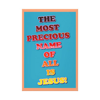 The Name Jesus Is The Most Precious Of All! Canvas Print