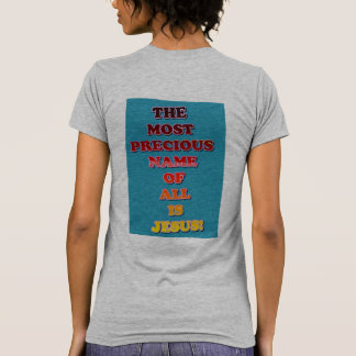 The Name Jesus Is The Most Precious Of All! T-Shirt