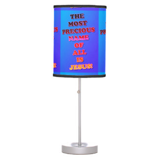 The Name Jesus Is The Most Precious Of All! Table Lamp
