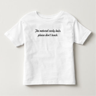 The natural curly hair, please don't touch. toddler t-shirt