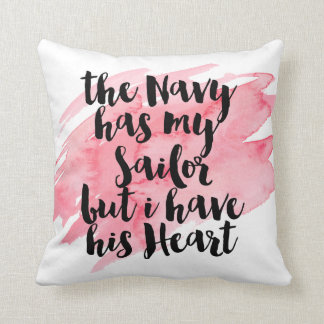 The Navy Has My Sailor But I Have His Heart Throw Pillow