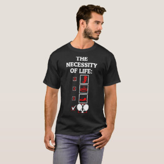 The Necessity Of Life Ping Pong Outdoors Tshirt