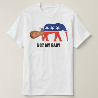 The New GOP Not My Baby - Anti Trump T Shirt