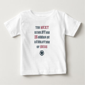 The next revolution's gonna be revolution of ideas baby T-Shirt