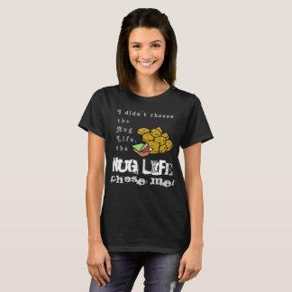 The Nug Life Chose Me T-Shirt