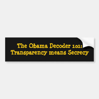 The Obama Decoder 101:Transparency means Secrecy Bumper Sticker