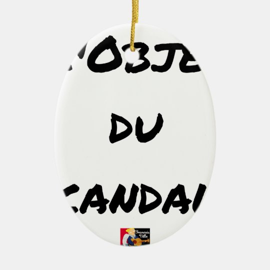 The OBJECT OF the SCANDAL - Word games - François Ceramic Ornament