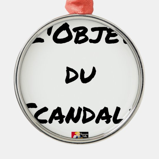 The OBJECT OF the SCANDAL - Word games - François Metal Ornament