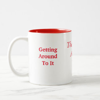 The Official  Around  To It  Mug
