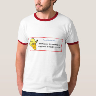 THE OLD MAN SEZ ... NOWADAYS THE PACKAGE IN ... T-Shirt
