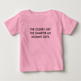 THE OLDER I GET MOMMY TSHIRT