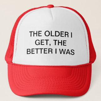 THE OLDER I GET, THE BETTER I WAS TRUCKER HAT