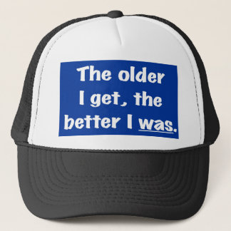 THE OLDER I GET TRUCKER HAT