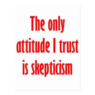 The only attitude I trust is skepticism Postcard