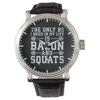 The Only BS I Need Is Bacon and Squats - Funny Gym Watch