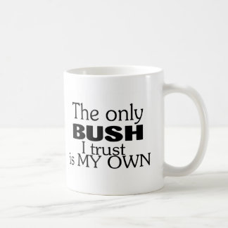 The Only Bush I Trust Is My Own Coffee Mug