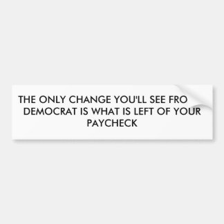 THE ONLY CHANGE YOU'LL SEE FROM A DEMOCRAT IS W... BUMPER STICKER