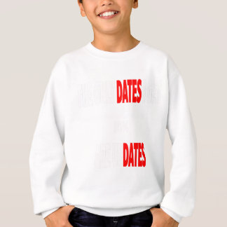 The only dates i get are updates sweatshirt