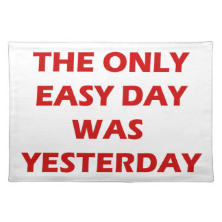 The Only Easy Day was Yesterday inspirational Placemat