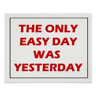 The Only Easy Day Was Yesterday Quote Poster