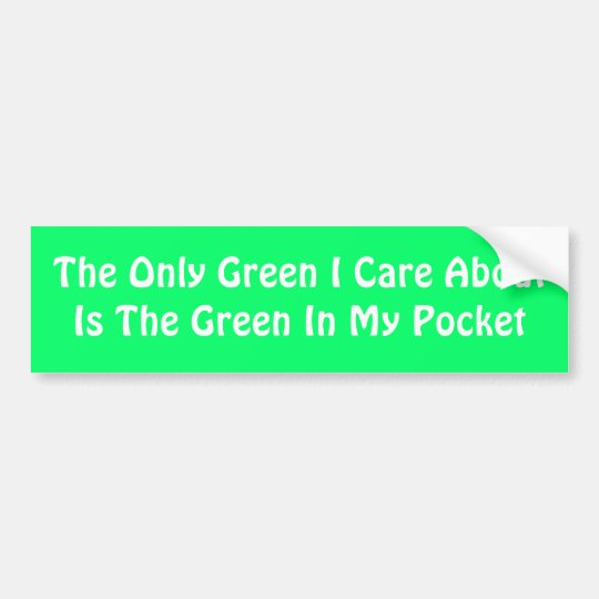 The Only Green I Care AboutIs The Green In My P... Bumper Sticker