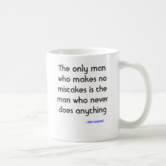 The only man who makes no mistakes is the man w... coffee mug