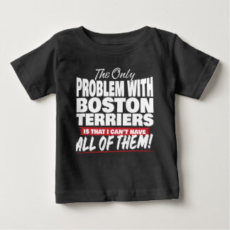 The Only Problem with Boston Terriers Baby T-Shirt