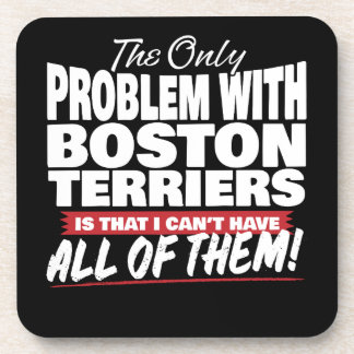 The Only Problem with Boston Terriers Coaster