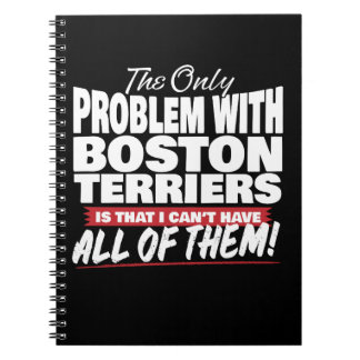 The Only Problem with Boston Terriers Spiral Notebook
