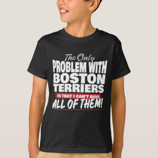 The Only Problem with Boston Terriers T-Shirt