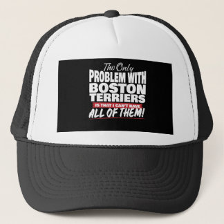 The Only Problem with Boston Terriers Trucker Hat