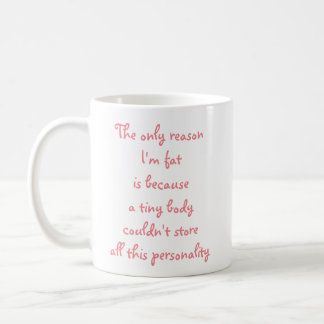 The only reason I'm fat...funny coffee mug