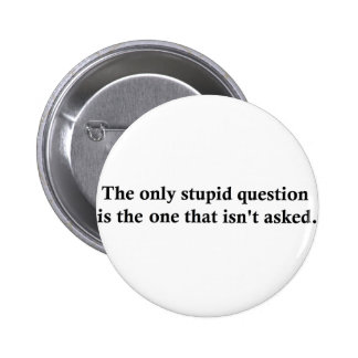 The only stupid question is the one that isn't ask 2 inch round button