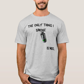 The Only Thing I Smoke, Is Mid... T-Shirt